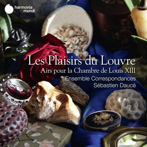 Sébastien Daucé - Les Plaisirs du Louvre. Airs pour la Chambre de Louis XIII