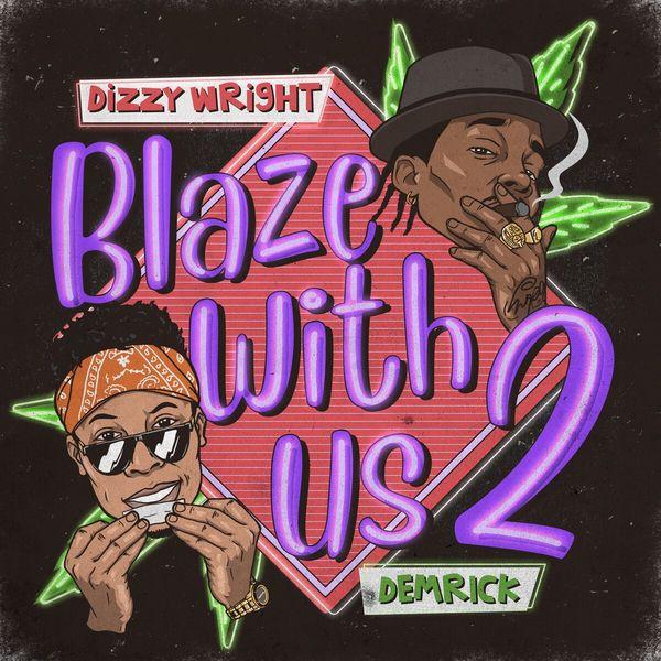 Dizzy Wright - Blaze With Us 2