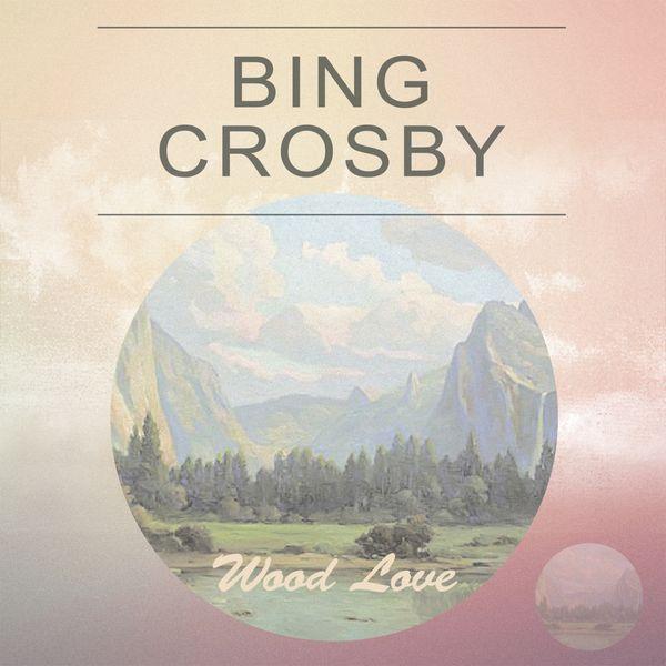 Bing Crosby - Wood Love