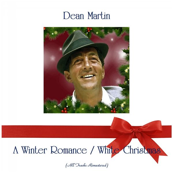 Dean Martin - A Winter Romance / White Christmas (All Tracks Remastered)