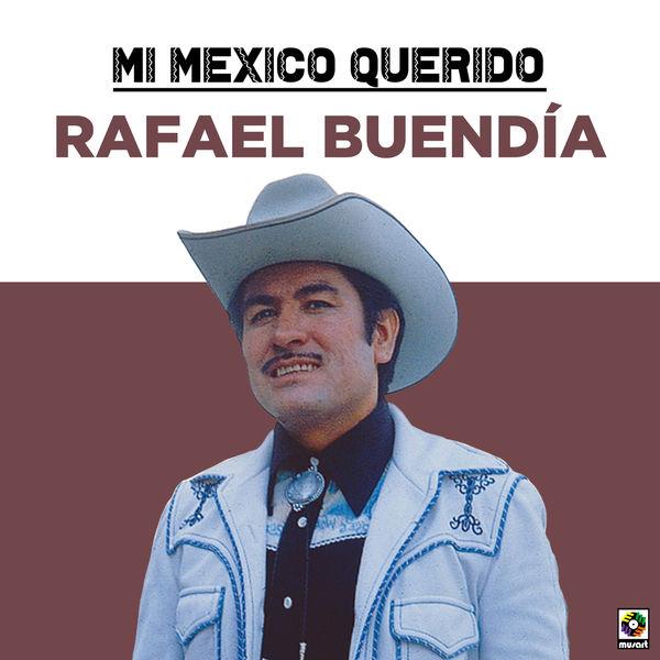 Rafael Buendía - Mi Mexico Querido