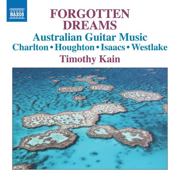 Timothy Kain - Forgotten Dreams: Australian Guitar Music