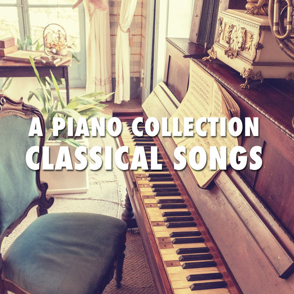 2018 A Piano Collection: Classical Songs | Relaxing Piano Music