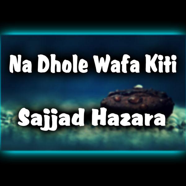 Sajjad Hazara - Na Dhole Wafa Kiti - Single