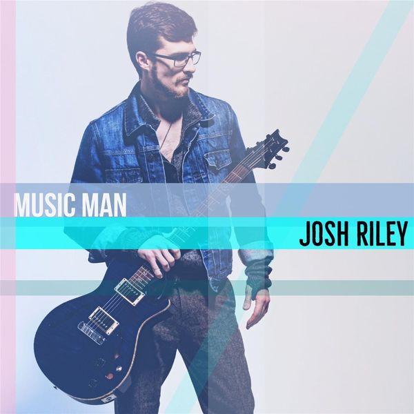 Josh Riley - Music Man