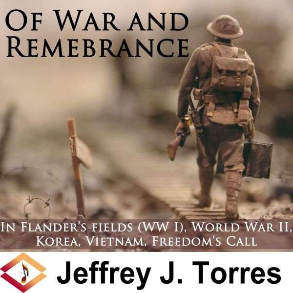 Jeffrey J. Torres - Of War and Remembrance