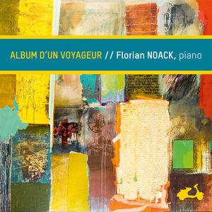 Florian Noack Album d'un voyageur (Brahms, Grieg, Schubert, Janacek...)