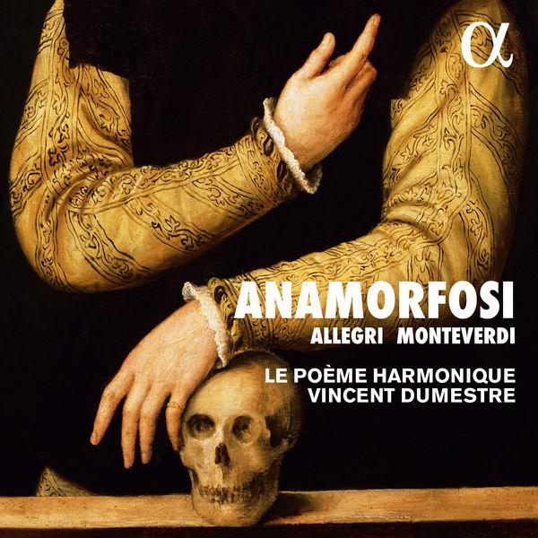 Le Poème Harmonique - Anamorfosi (Allegri & Monteverdi)