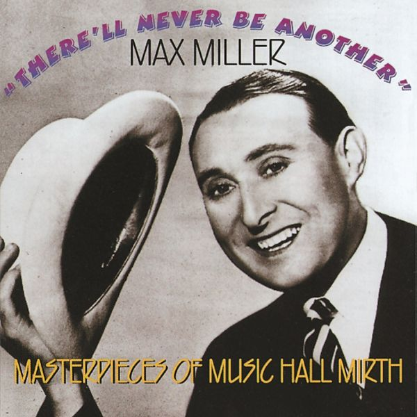 Max Miller - There'll Never Be Another