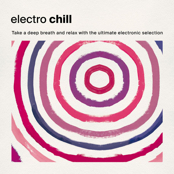 Various Artists - Electro Chill: Take a Deep Breath and Relax with the Ultimate Electronic Selection
