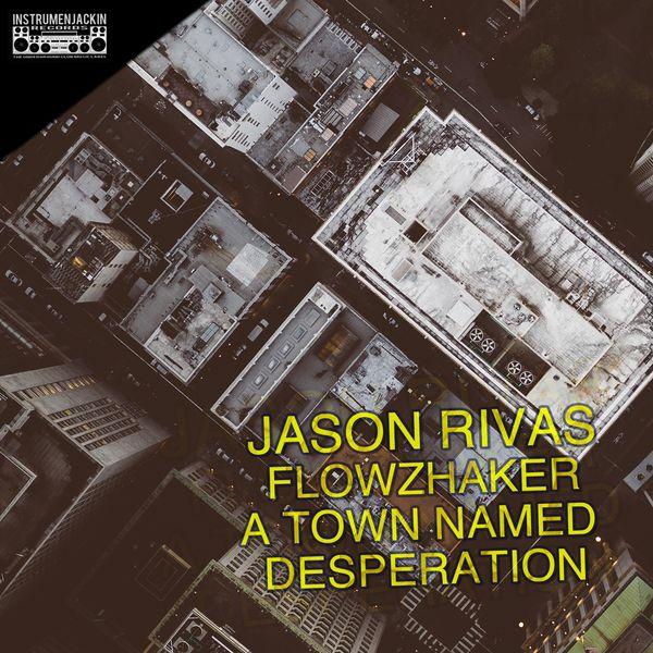Jason Rivas, Flowzhaker - A Town Named Desperation