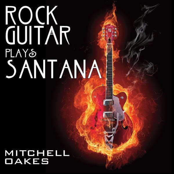 Mitchell Oakes - Rock Guitar plays Santana