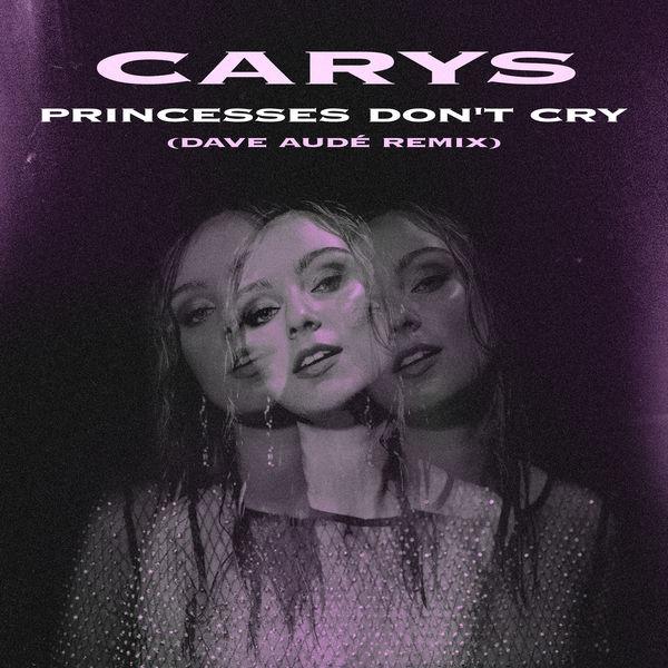 Carys - Princesses Don't Cry (Dave Audé Remix)