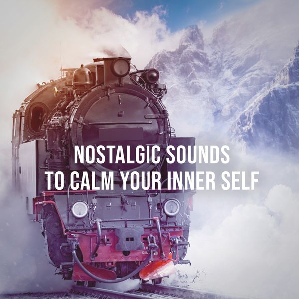 Alpine Sounds - Steam Train Drives Through the Picturesque Mountains of Switzerland: Nostalgic Sounds to Calm Your Inner Self