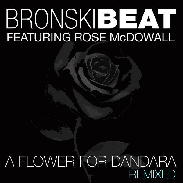 Bronski Beat - A Flower for Dandara (feat. Rose McDowall) [Remixed]