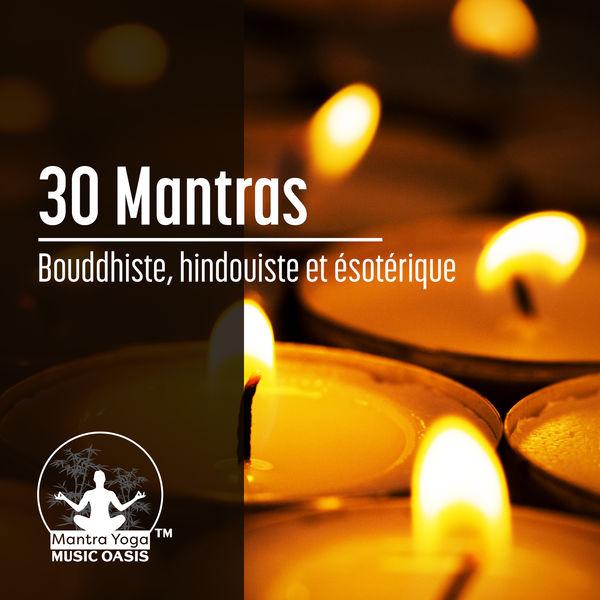 Mantra Yoga Music Oasis - 30 Mantras: Bouddhiste, hindouiste et ésotérique - L'énergie des sons, Contrôler l'esprit, Mantras musique pour la pratique spirituelle