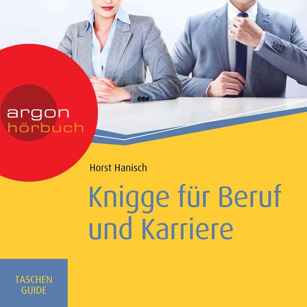 Horst Hanisch - Knigge für Beruf und Karriere - Haufe TaschenGuide (Ungekürzte Fassung)