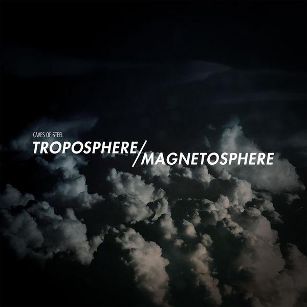 Caves of Steel - Troposphere / Magnetosphere