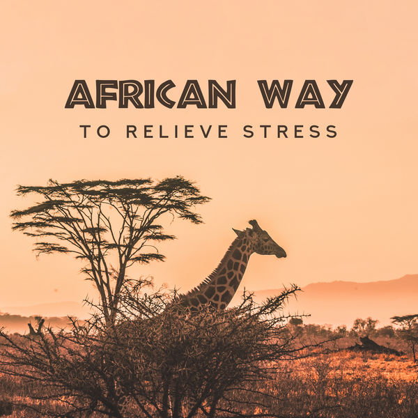 Anti Stress Music Zone, Academia de Música para Reducir el Estrés, Rest & Relax Nature Sounds Artists - African Way to Relieve Stress: Relaxing, Calm and Soothing Stress and Anxiety Melodies, Shamanic Rhythms that Reduce Tension, Allow Rested Nerves to Relax, Give a Sense of Relief and Relaxation