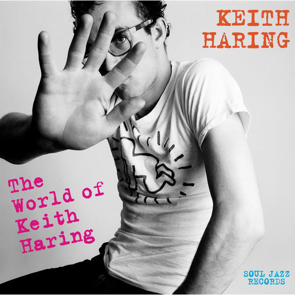 Various Artists - Soul Jazz Records presents KEITH HARING: The World Of Keith Haring