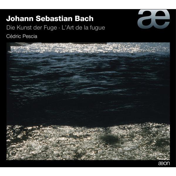 Cédric Pescia - Bach : Die Kunst der Fuge (L'art de la fugue)