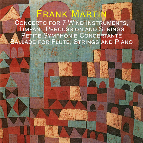 Frank Martin - Martin: Concerto for 7 Wind Instruments, Timpani, Percussion and Strings - Petite Symphonie Concertante - Ballade for Flute, Strings and Piano