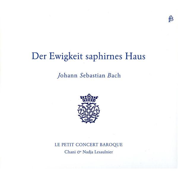 Petit Concert Baroque, Le - Der Ewigkeit saphirnes Haus
