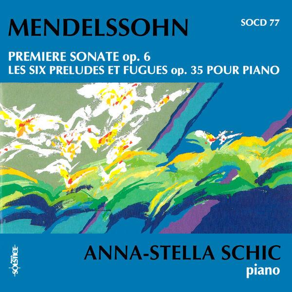 Anna-Stella Schic Felix Mendelssohn : Oeuvres pour piano