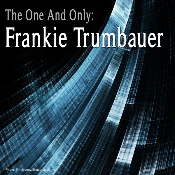 Frankie Trumbauer - The One and Only: Frankie Trumbauer