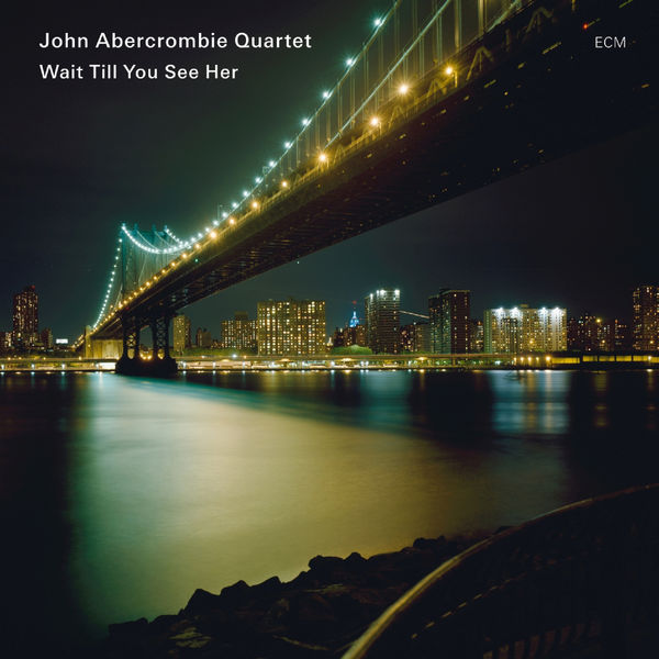 John Abercrombie Quartet - Wait Till You See Her
