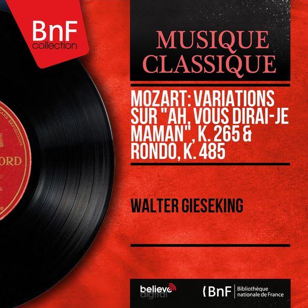 "Walter Gieseking - Mozart: Variations sur ""Ah, vous dirai-je maman"", K. 265 & Rondo, K. 485 (Mono Version)"
