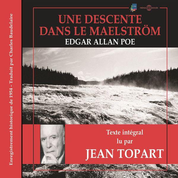 Jean Topart - Edgar Allan Poe : une descente dans le maelstöm (Texte intégral traduit par Charles Baudelaire)
