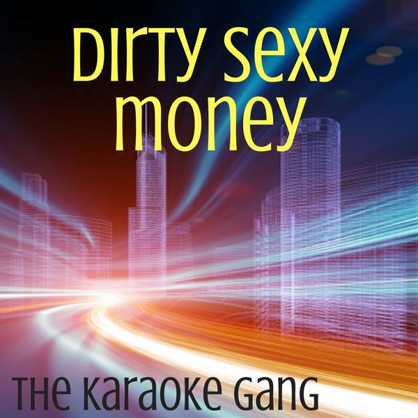 The Karaoke Gang - Dirty Sexy Money (Karaoke Version) (Originally Performed by David Guetta, Charli XCX and French Montana)