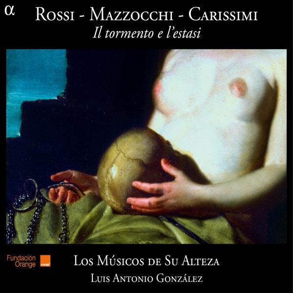 Los Músicos de Su Alteza - Rossi, Mazzocchi, Carissimi: Il tormento e l'estasi