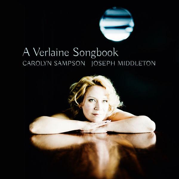 Carolyn Sampson - A Verlaine Songbook (Debussy, Ravel, Fauré, Hahn...)