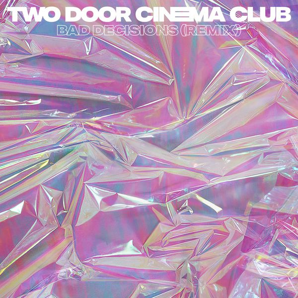 Two Door Cinema Club|Bad Decisions  (Remixes)
