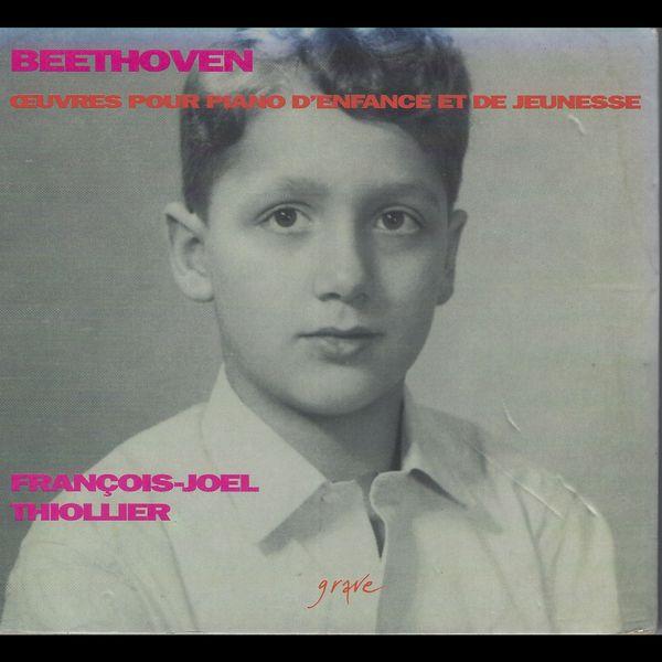 François-Joel Thiollier - Beethoven: Œuvres pour piano d'enfance et de jeunesse
