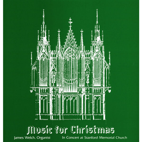 James Welch - Music for Christmas: James Welch in Concert at Stanford Memorial Church