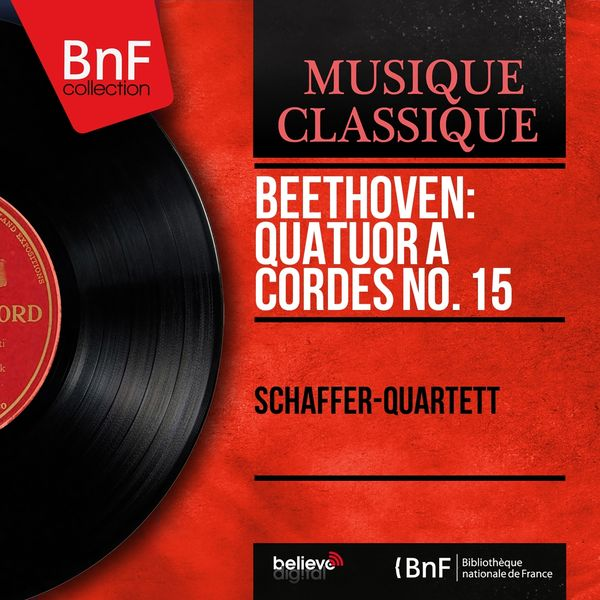 Schäffer-Quartett, Kurt Schäffer, Franzjosef Maier, Franz Beyer, Kurt Herzbuch - Beethoven: Quatuor à cordes No. 15 (Mono Version)