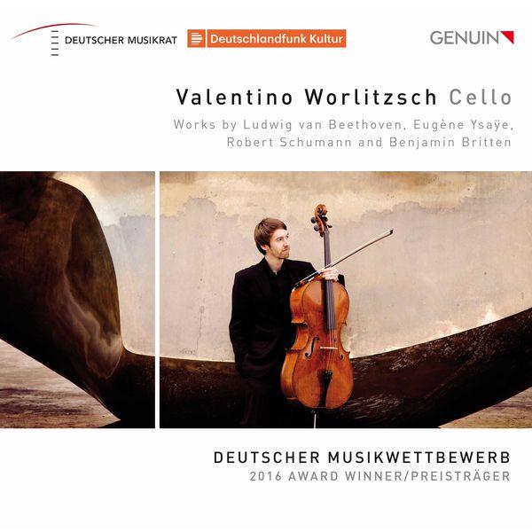 Valentino Worlitzsch - Beethoven, Ysaÿe, Schumann & Britten: Cello Works