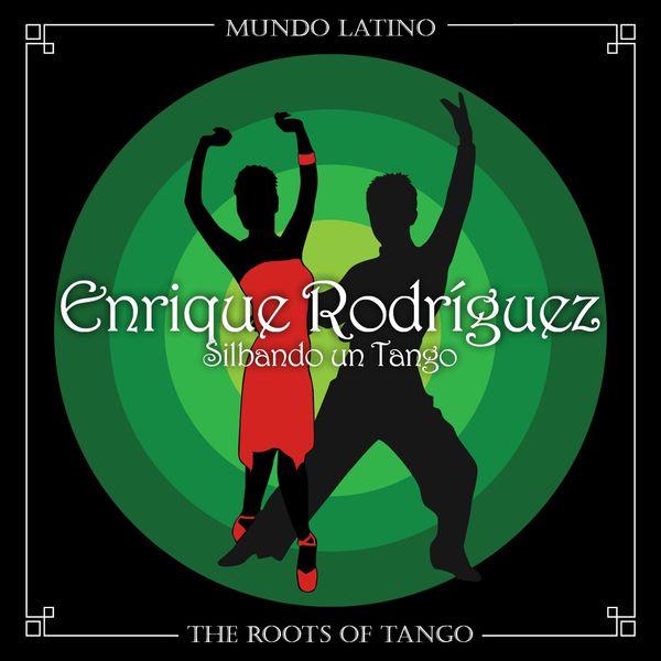 Enrique Rodríguez - The Roots of Tango - Silbando un Tango