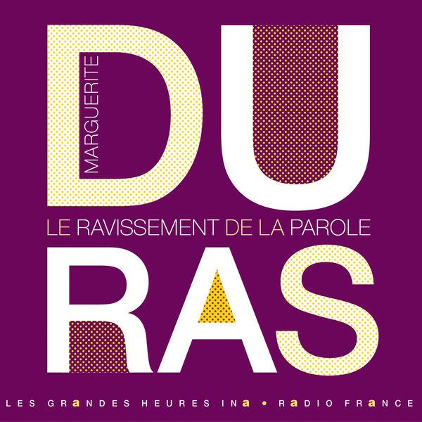 Marguerite Duras - Marguerite Duras, le ravissement de la parole - Les Grandes Heures Ina / Radio France