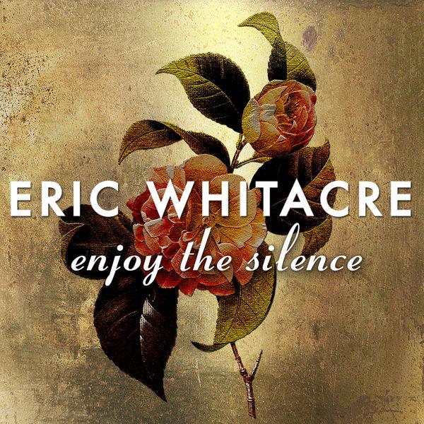 Eric Whitacre - Enjoy The Silence