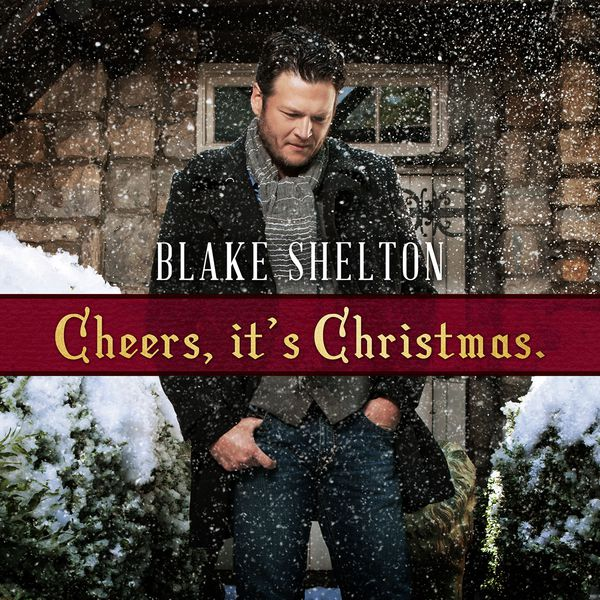 Blake Shelton - Cheers, It's Christmas (Deluxe Edition)