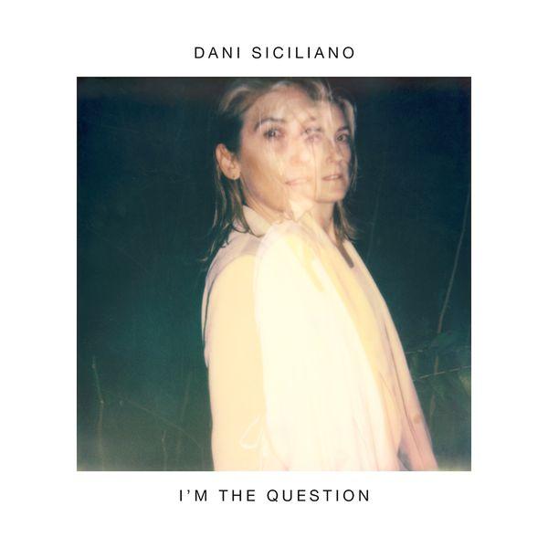 Dani Siciliano - I'm the Question