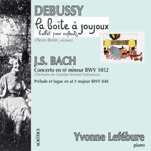 Yvonne Lefébure - Debussy: La Boîte à Joujoux, L. 128, Bach: Prelude and Fugue No. 3 in C-Sharp Major, BWV 848 & Concerto for Piano and Orchestra in D Minor, BWV 1052