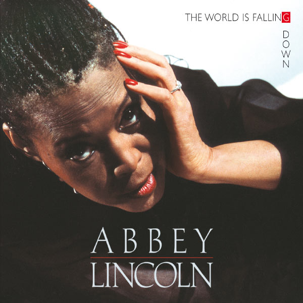 Abbey Lincoln - The World Is Falling Down