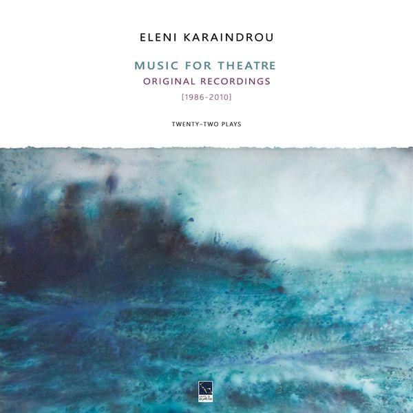 Eleni Karaindrou - Music for the Theatre (Twenty-Two Plays) [1986-2010]