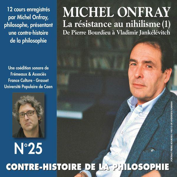 Michel Onfray - La résistance au nihilisme - De Pierre Bourdieu à Vladimir Jankélévitch (Contre-histoire de la Philosophie, vols. 7 à 12)