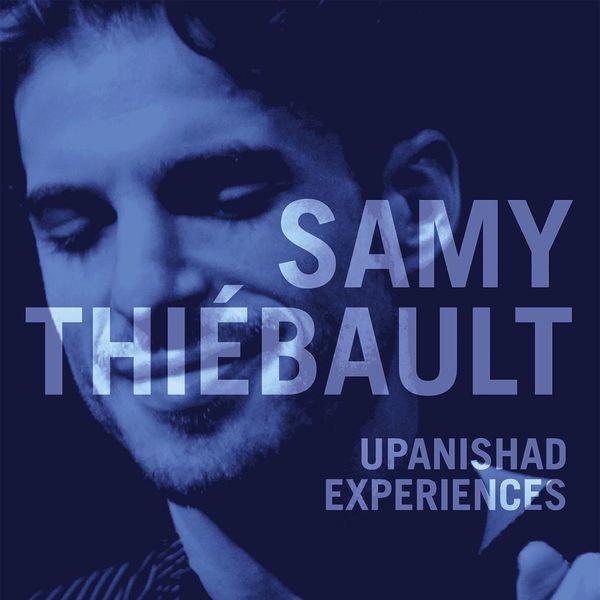 Samy Thiébault - Upanishad Experiences